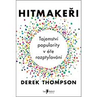 Hitmakeři: Tajemství popularity v éře rozptylování - Kniha