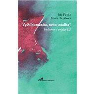 Vyšší humanita, nebo totalita?: Rozhovor o politice EU - Kniha