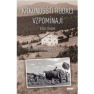 Krkonošští rodáci vzpomínají: Dramatické příběhy z válečných i poválečných let - Kniha