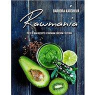 Rawmania: Přes 70 receptů k snísani, obědům i večeřím - Kniha