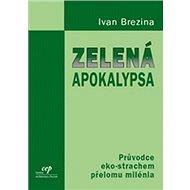 Zelená apokalypsa: Průvodce eko-strachem přelomu milénia - Kniha
