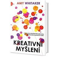 Kreativní myšlení: vybojujte si tvůrčí prostor ve světě rozvrhů, rozpočtů a šéfů - Kniha