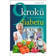 9 kroků k prevenci a léčbě diabetu: 9 Ways to Prevent Diabetes - Kniha
