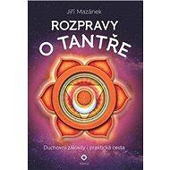Rozpravy o tantře: Duchovní základy i praktická cesta - Kniha