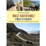 Bez motoru přes Evropu: Kniha nejen o cestování, ale i o velké touze splnit si své sny - Kniha