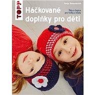 TOPP Háčkované doplňky pro děti: Šály a čepice pro holky a kluky - Kniha