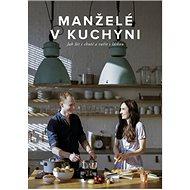 Manželé v kuchyni: Jak žít s chutí a vařit s láskou - Kniha