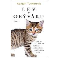 Lev v obýváku: Jak si nás kočky domácí ochočily a ovládly svět - Kniha