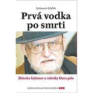 Prvá vodka po smrti: Zbierka fejtónov z rubriky Dnes píše - Kniha
