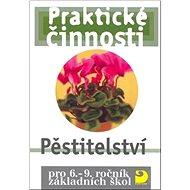 Praktické činnosti Pěstitelství: pro 6.-9.ročník základních škol - Kniha