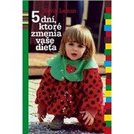 5 dní, ktoré zmenia vaše dieťa - Kniha