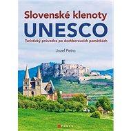 Slovenské klenoty UNESCO: Turistický průvodce po dechberoucích památkách - Kniha