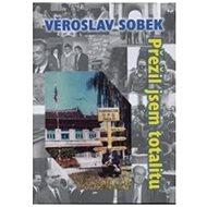 Přežil jsem totalitu: Rozvědčík - pamětník vypráví - Kniha