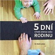 5 dní, ktoré zmenia vašu rodinu - Kniha