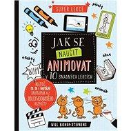 Jak se naučit animovat v 10 snadných lekcích: Super lekce - Kniha