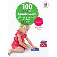 100 aktivit Montessori připravuji své dítě na psaní a čtení - Kniha