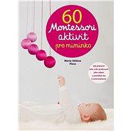 60 Montessori aktivit pro miminko - Kniha
