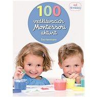 100 vzdělávacích Montessori aktivit - Kniha