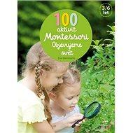 100 aktivit Montessori Objevujeme svět - Kniha