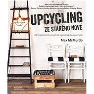Upcycling Ze starého nové: 20 kreativních projektů z použitých materiálů - Kniha