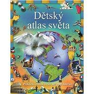 Dětský atlas světa: Praktická cvičení a více než 3000 ilustrací - Kniha