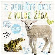 Z jehněte ovce Z pulce žába: Životní cyklus - Kniha