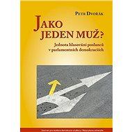 Jako jeden muž?: Jednota hlasování poslanců v parlamentních demokraciích - Kniha