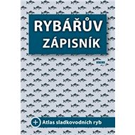 Rybářův zápisník: + Atlas sladkovodních ryb - Kniha