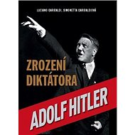 Adolf Hitler Zrození diktátora - Kniha