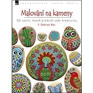 Malování na kameny: 30 vzorů, které probudí vaši kreativitu - Kniha