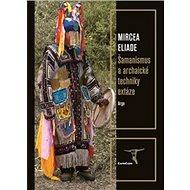 Šamanismus a archaické techniky extáze - Kniha