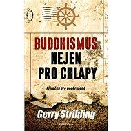 Buddhismus nejen pro chlapy: Příručka pro neohrožené