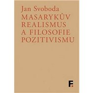 Masarykův realismus a filosofie pozitivismu - Kniha