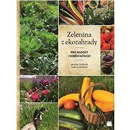 Zelenina z ekozahrady: pro radost i soběstačnost - Kniha