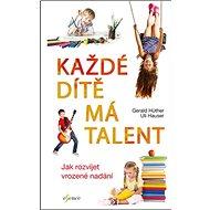 Každé dítě má talent: Jak rozvíjet vrozené nadání - Kniha