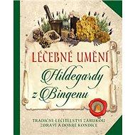 Léčebné umění Hildegardy z Bingenu: Tradiční léčitelství záruka zdraví a dobré kondice - Kniha