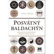 Posvátný baldachýn: Základy sociologické teorie náboženství - Kniha