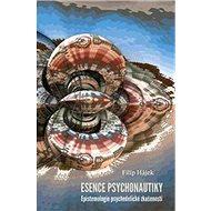 Esence psychonautiky: Epistemologie psychedelické zkušenosti - Kniha