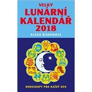 Velký lunární kalendář 2018: aneb Horoskopy pro každý den - Kniha