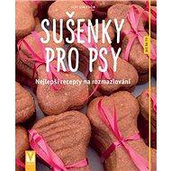 Sušenky pro psy: Nejlepší recepty na rozmazlování - Kniha