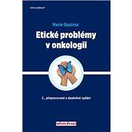 Etické problémy v onkologii: 2., přepracované a doplněné vydání