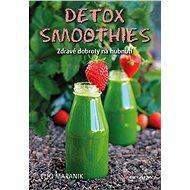 Detox smoothies: Zdravé dobroty na hubnutí - Kniha