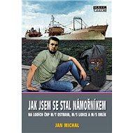 Jak jsem se stal námořníkem na lodích ČNP m/t Ostrava, m/s Lidice a m/s Orlík - Kniha