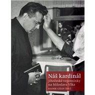 Náš kardinál: jihočeské vzpomínky na Miloslava Vlka - Kniha