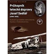 Průkopník letecké dopravy Josef Sedlář: (1898-1930) - Kniha