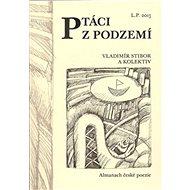 Ptáci z podzemí: Almanach české poezie 2016 - Kniha