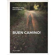 Buen Camino!: Obrázky z cesty tam a zpátky - Kniha