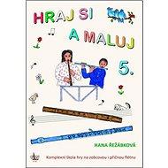 Hraj si a maluj 5.: Komplexní škola hry na zobcovou flétnu - Kniha