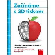 Začínáme s 3D tiskem: Praktická příručka k hadwaru i softwaru k ovládnutí 3D tisku - Kniha