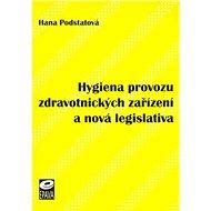 Hygiena provozu zdravotnických zařízení a nová legislativa - Kniha